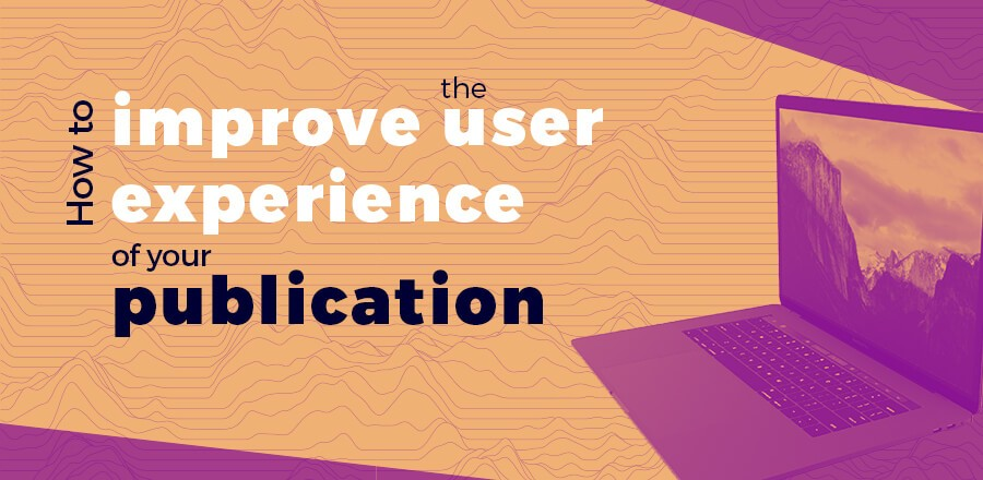 How to improve the user experience of your publication