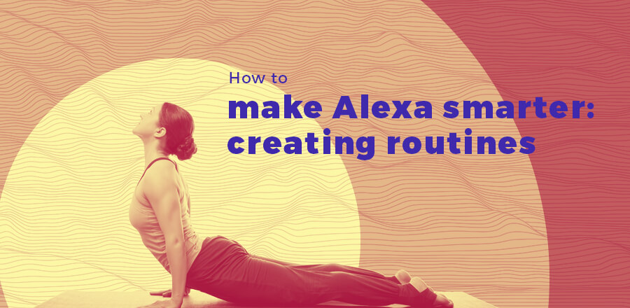 How to make Alexa smarter: creating routines header