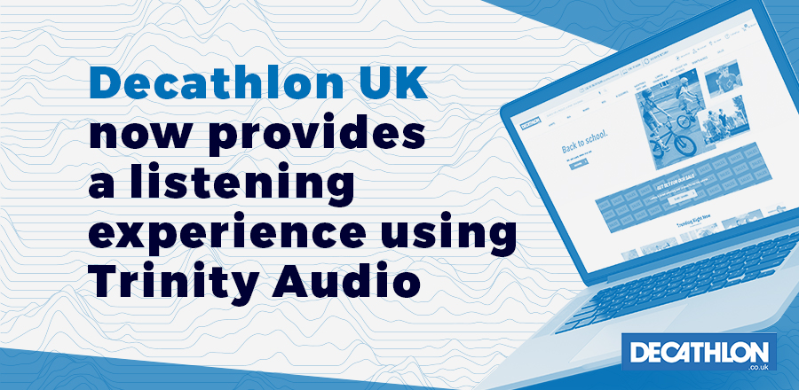 Decathlon UK now provides a listening experience using Trinity Audio header