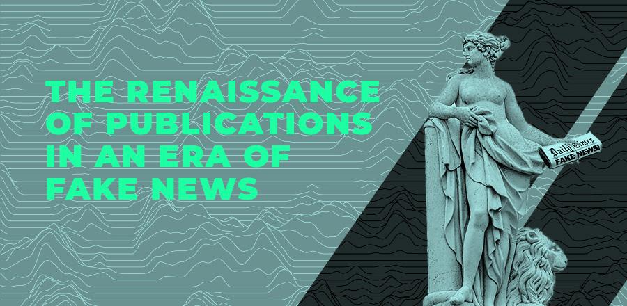 The renaissance of publications amid fake news and social media