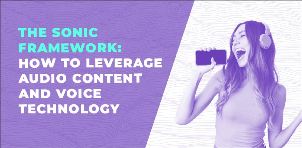 The sonic framework: how to leverage audio content and voice technology