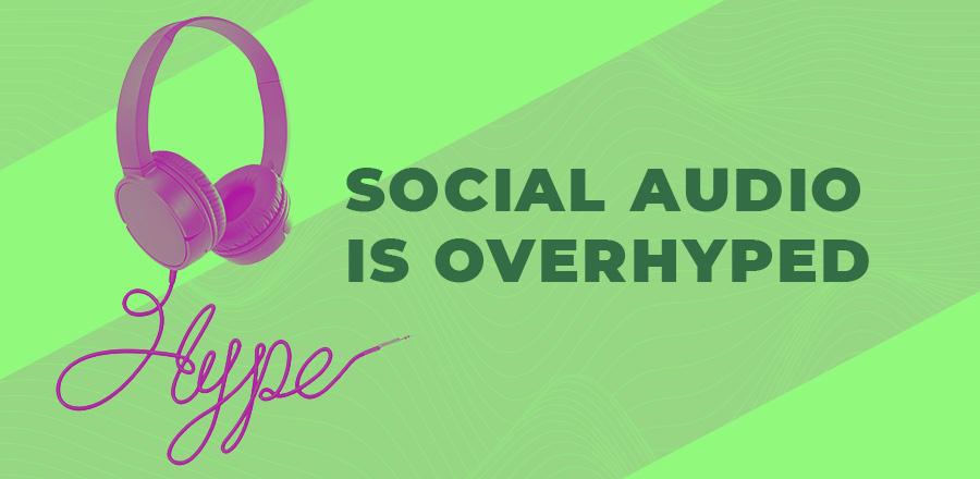 Social audio is overhyped